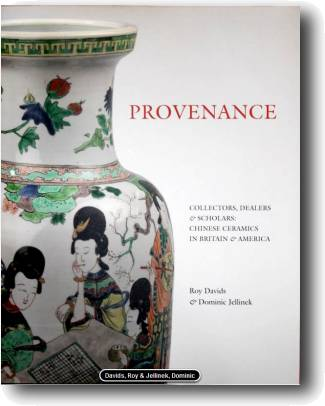 PROVENANCE. Collectors, Dealers and Scholars in the Field of Chinese Ceramics in Britain and America